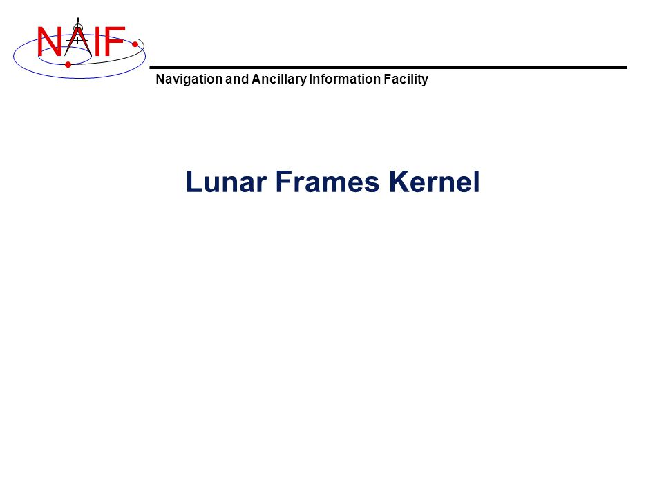 Navigation and Ancillary Information Facility NIF Lunar Frames Kernel