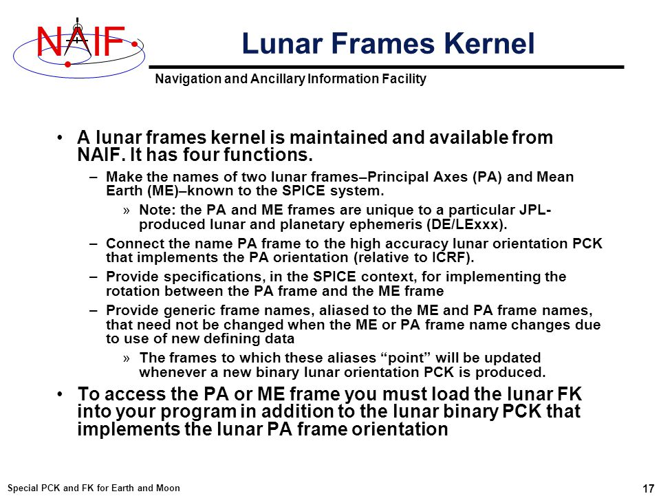 Navigation and Ancillary Information Facility NIF Special PCK and FK for Earth and Moon 17 Lunar Frames Kernel A lunar frames kernel is maintained and