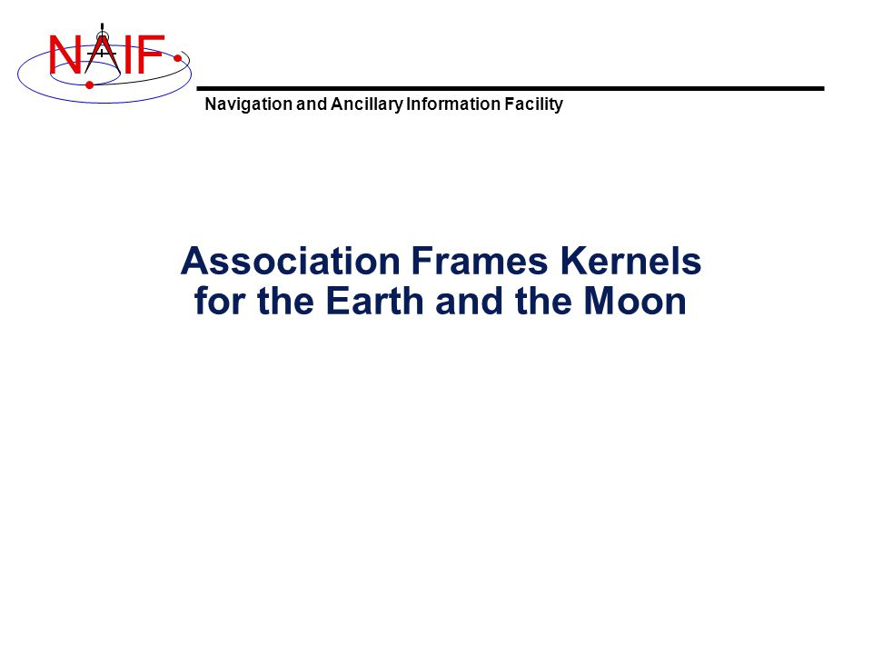 Navigation and Ancillary Information Facility NIF Association Frames Kernels for the Earth and the Moon