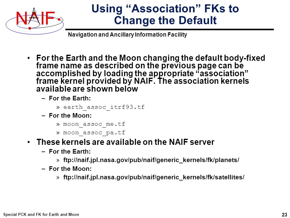 """Navigation and Ancillary Information Facility NIF Special PCK and FK for Earth and Moon 23 Using """"Association"""" FKs to Change the Default For the Earth"""