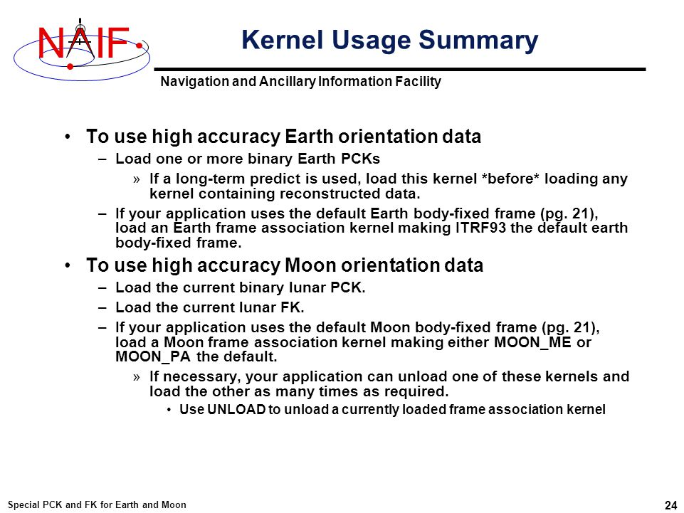 Navigation and Ancillary Information Facility NIF Special PCK and FK for Earth and Moon 24 Kernel Usage Summary To use high accuracy Earth orientation