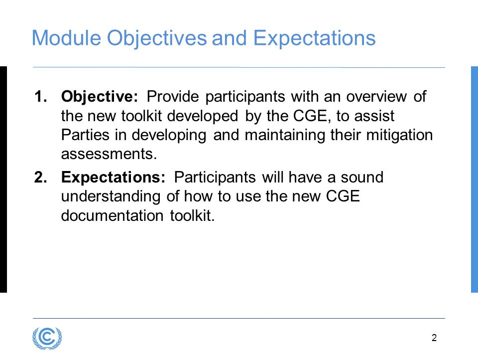 3.2D.2 Module Objectives and Expectations 1.Objective: Provide participants with an overview of the new toolkit developed by the CGE, to assist Parties in developing and maintaining their mitigation assessments.