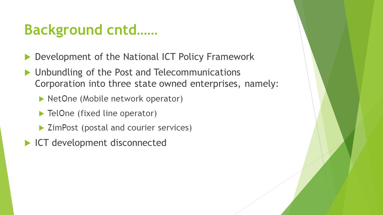  Development of the National ICT Policy Framework  Unbundling of the Post and Telecommunications Corporation into three state owned enterprises, nam