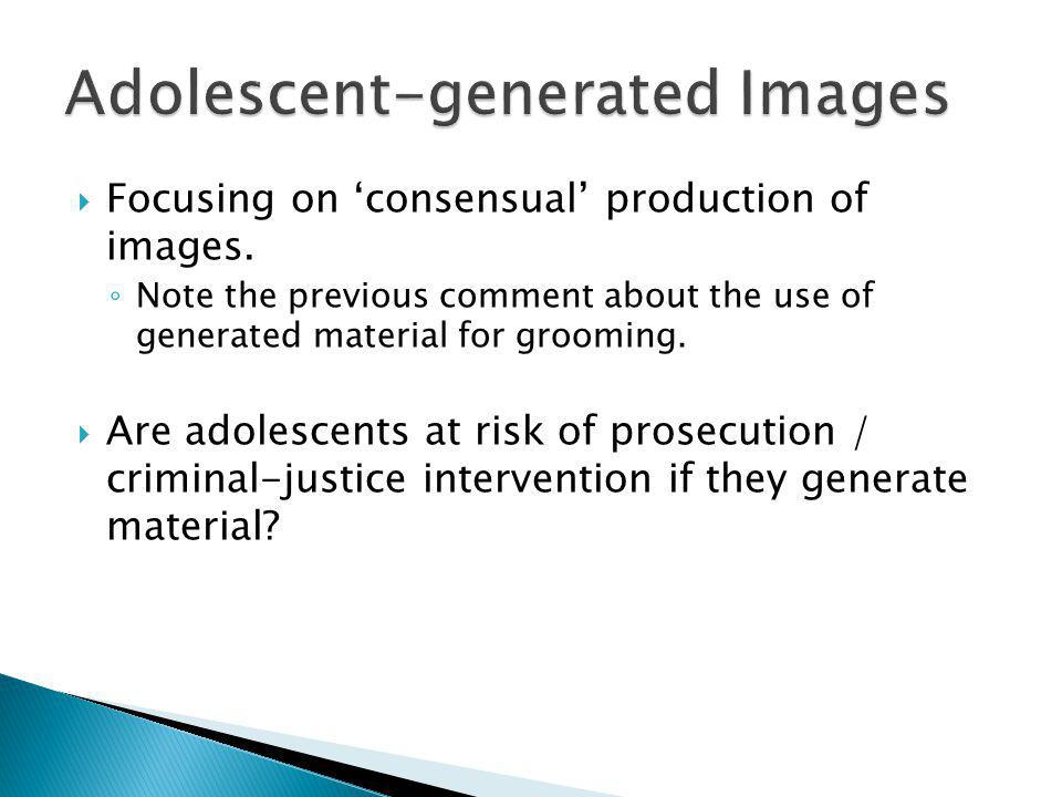  Focusing on 'consensual' production of images.