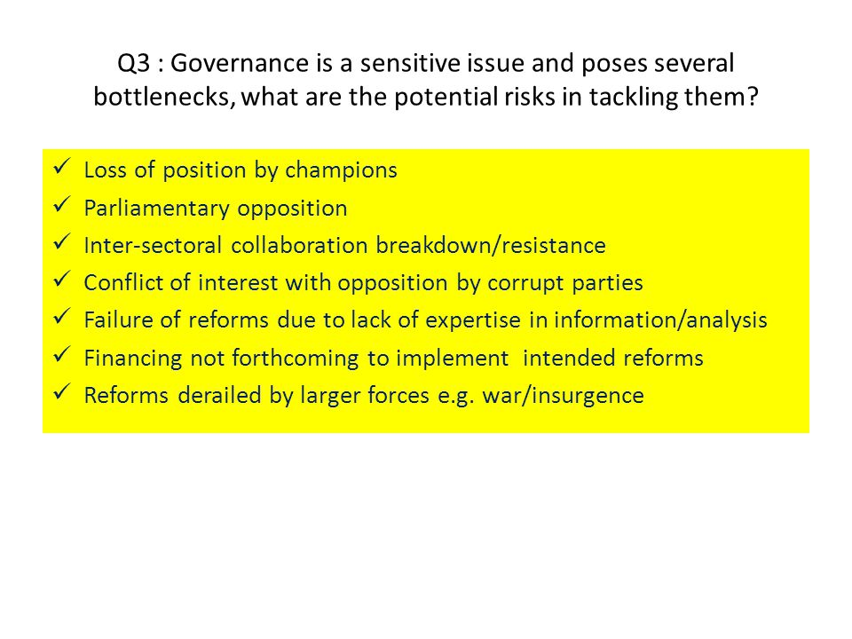 Q3 : Governance is a sensitive issue and poses several bottlenecks, what are the potential risks in tackling them.