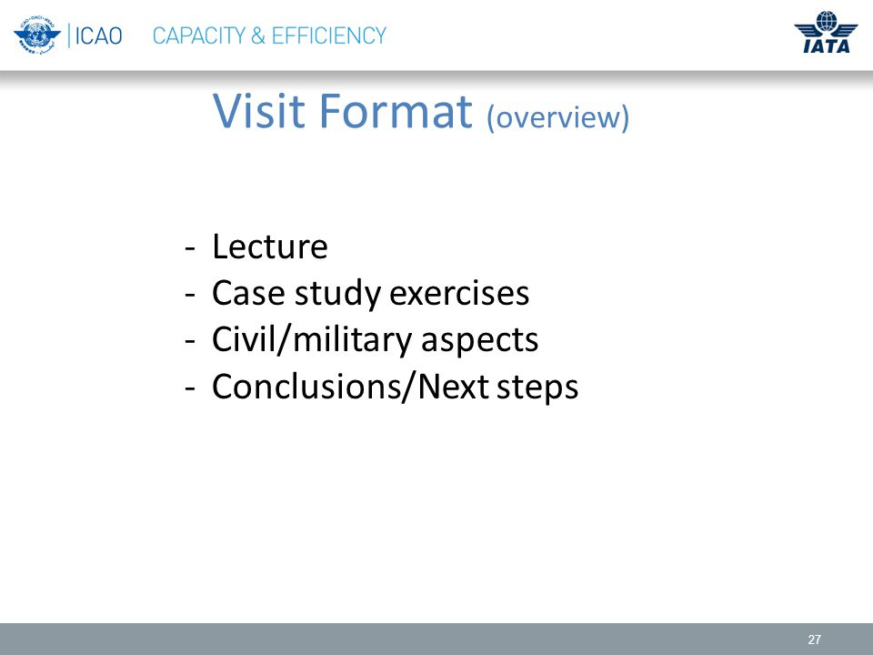 27 Visit Format (overview) -Lecture -Case study exercises -Civil/military aspects -Conclusions/Next steps