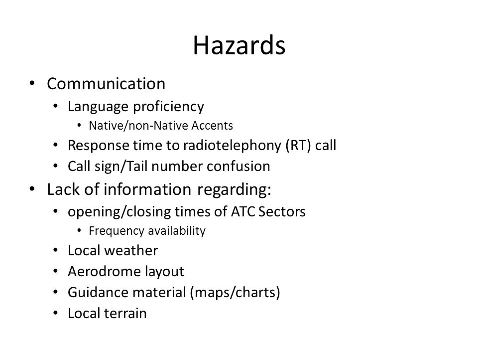 Hazards Communication Language proficiency Native/non-Native Accents Response time to radiotelephony (RT) call Call sign/Tail number confusion Lack of