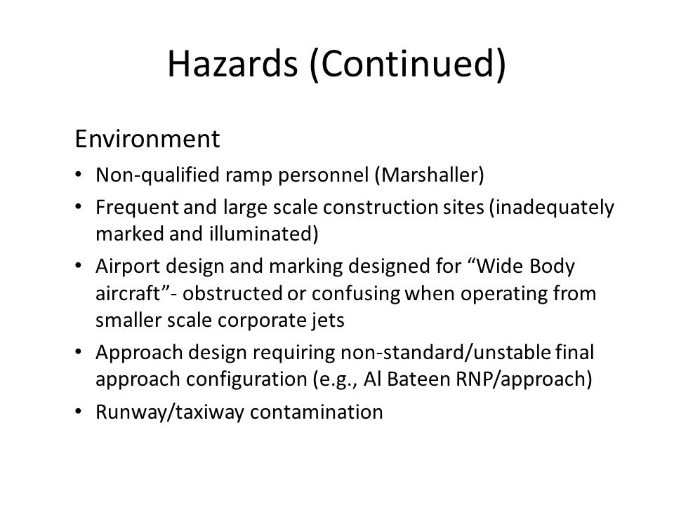 Hazards (Continued) Environment Non-qualified ramp personnel (Marshaller) Frequent and large scale construction sites (inadequately marked and illumin