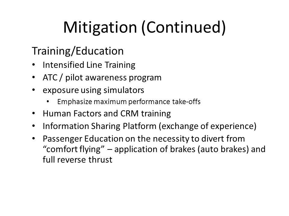 Mitigation (Continued) Training/Education Intensified Line Training ATC / pilot awareness program exposure using simulators Emphasize maximum performa