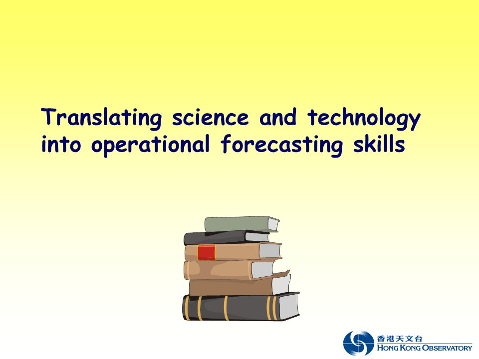 Translating science and technology into operational forecasting skills