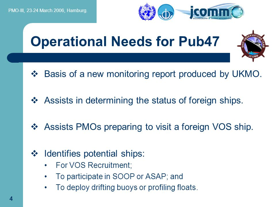 PMO-III, 23-24 March 2006, Hamburg. 4 Operational Needs for Pub47  Basis of a new monitoring report produced by UKMO.  Assists in determining the st