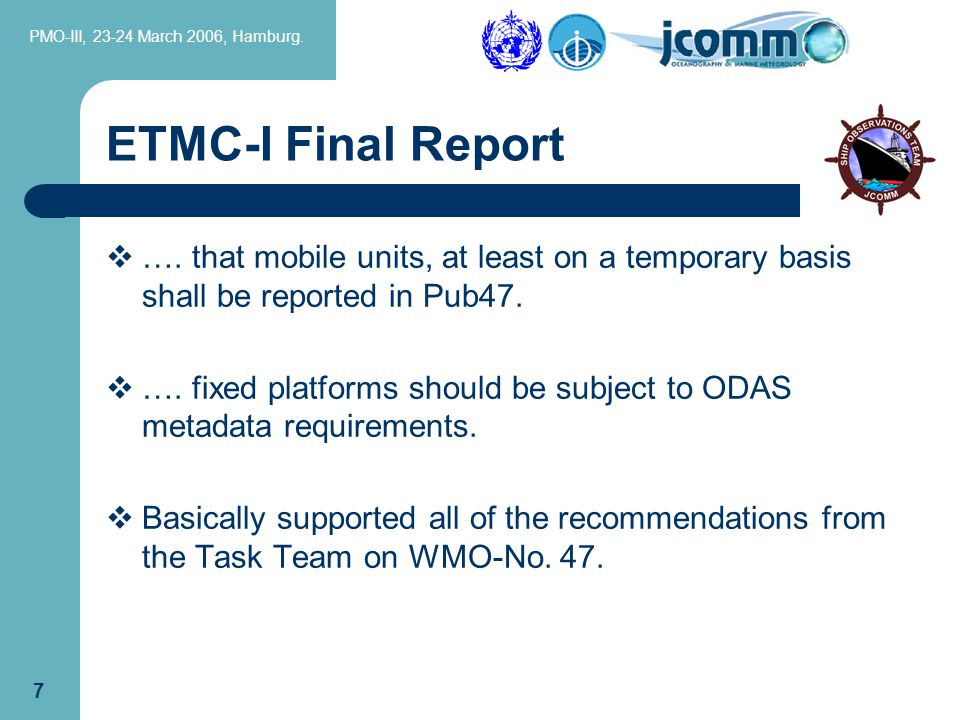 PMO-III, 23-24 March 2006, Hamburg. 7 ETMC-I Final Report  …. that mobile units, at least on a temporary basis shall be reported in Pub47.  …. fixed