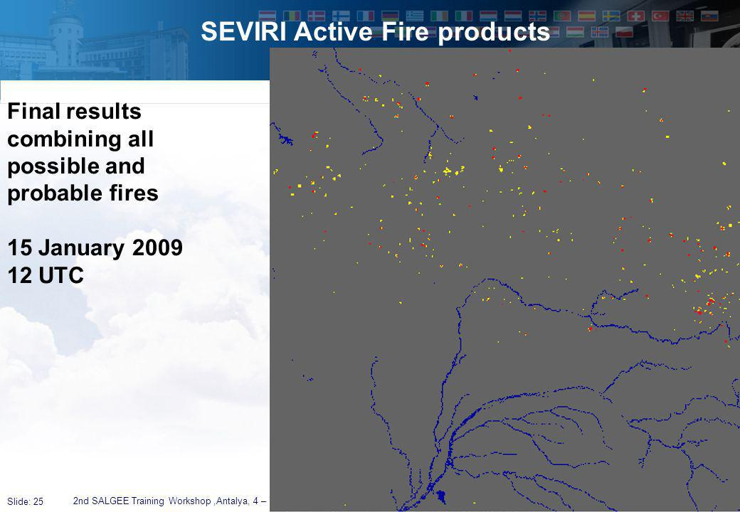 Slide: 25 SEVIRI Active Fire products 2nd SALGEE Training Workshop,Antalya, 4 – 7 April 2011 Final results combining all possible and probable fires 15 January 2009 12 UTC