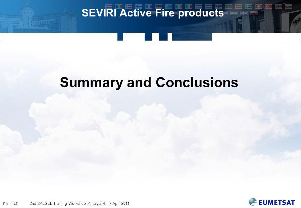 Slide: 47 SEVIRI Active Fire products 2nd SALGEE Training Workshop,Antalya, 4 – 7 April 2011 Summary and Conclusions