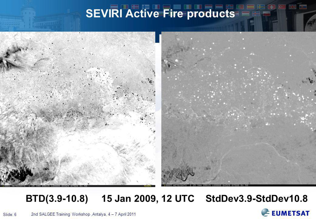 Slide: 6 SEVIRI Active Fire products 2nd SALGEE Training Workshop,Antalya, 4 – 7 April 2011 BTD( ) 15 Jan 2009, 12 UTC StdDev3.9-StdDev10.8
