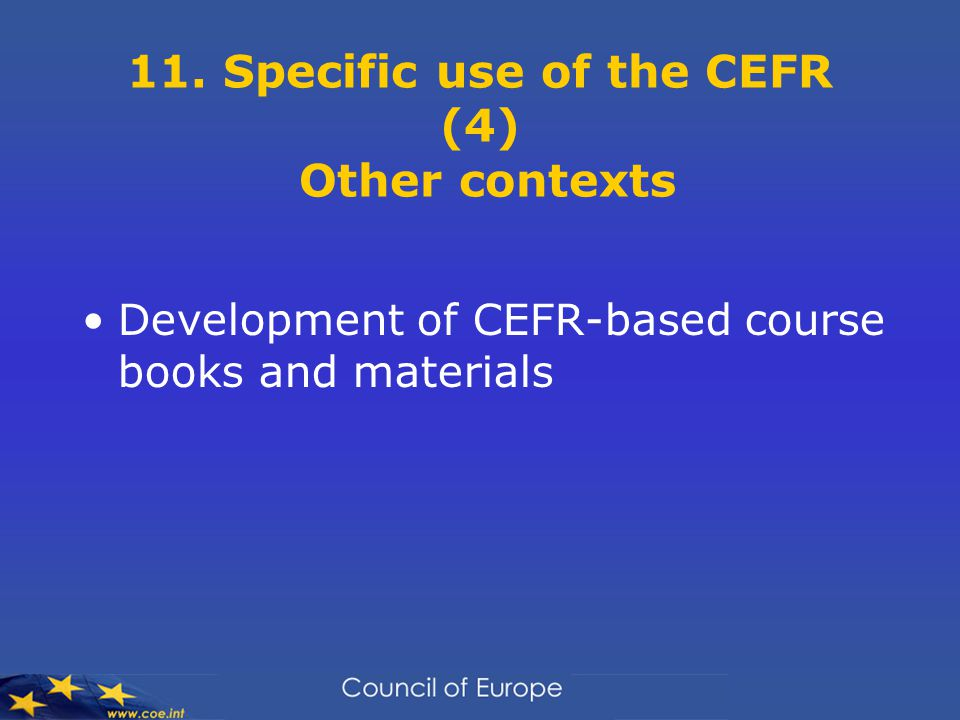 11. Specific use of the CEFR (4) Other contexts Development of CEFR-based course books and materials