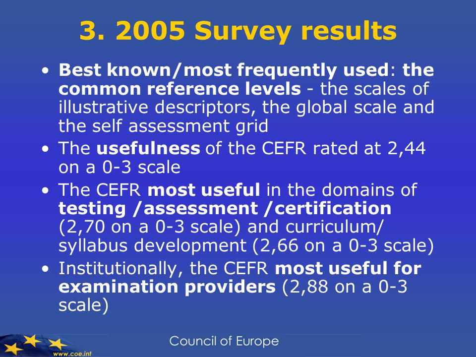 3. 2005 Survey results Best known/most frequently used: the common reference levels - the scales of illustrative descriptors, the global scale and the