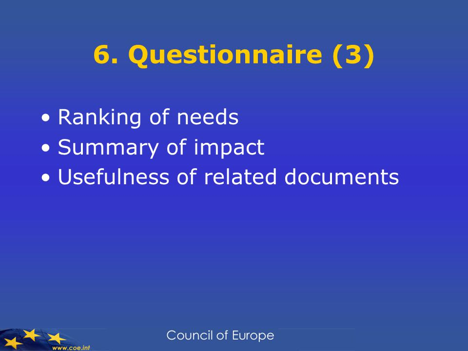 6. Questionnaire (3) Ranking of needs Summary of impact Usefulness of related documents