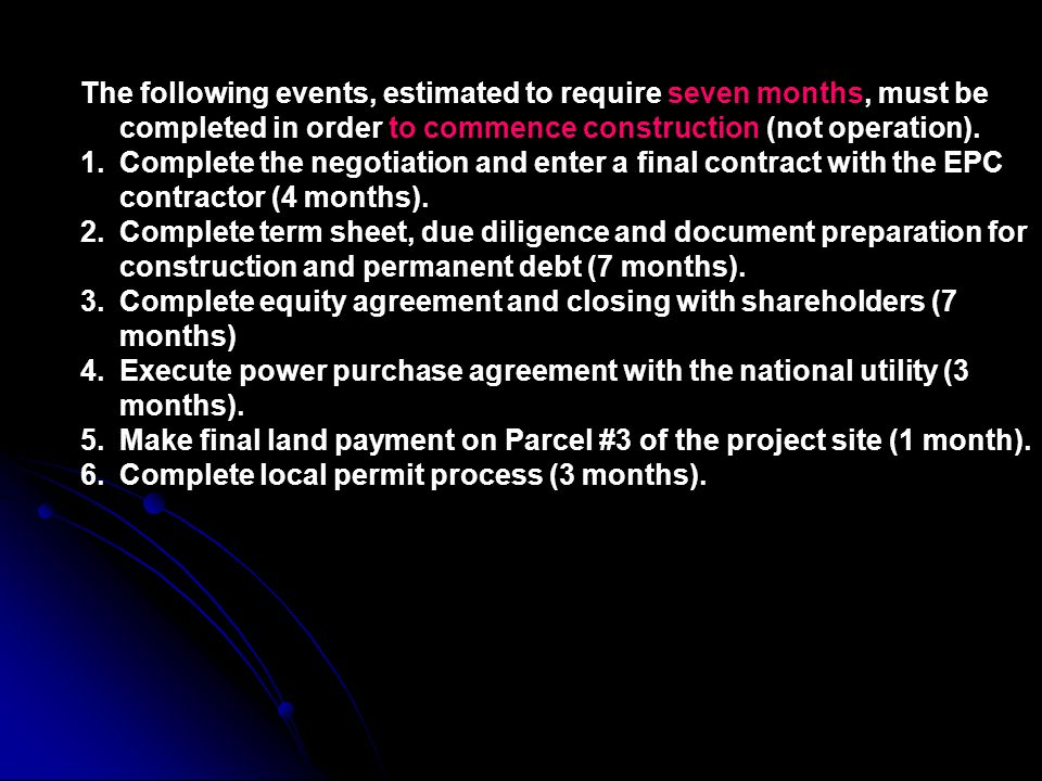 The following events, estimated to require seven months, must be completed in order to commence construction (not operation).