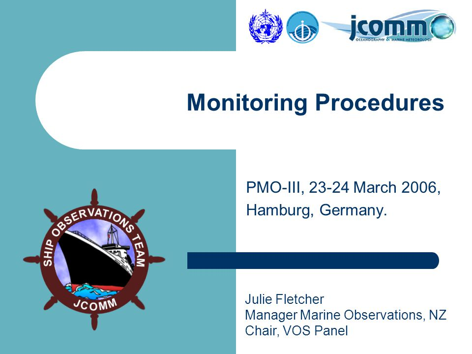 Julie Fletcher Manager Marine Observations, NZ Chair, VOS Panel PMO-III, 23-24 March 2006, Hamburg, Germany.