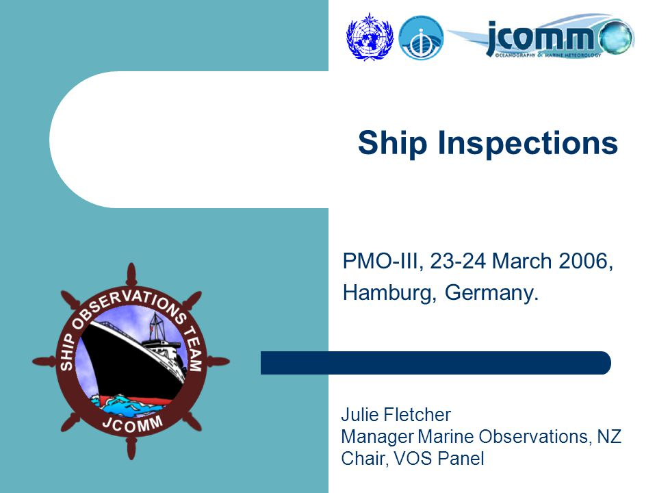 Julie Fletcher Manager Marine Observations, NZ Chair, VOS Panel PMO-III, March 2006, Hamburg, Germany.
