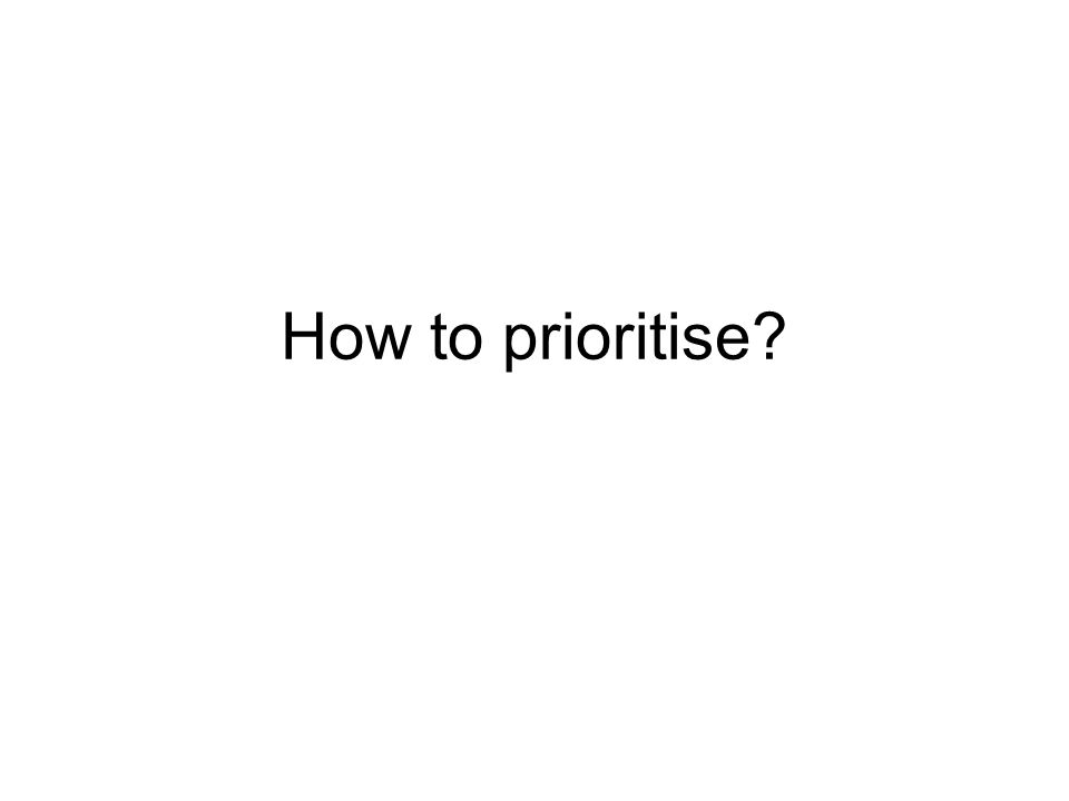 How to prioritise?