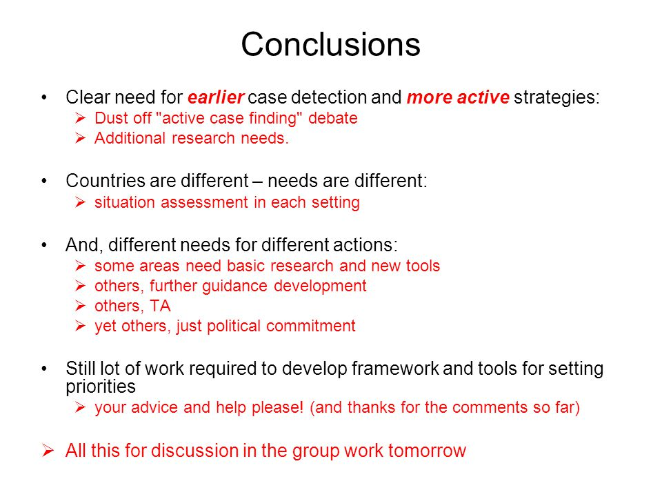 Conclusions Clear need for earlier case detection and more active strategies:  Dust off active case finding debate  Additional research needs.