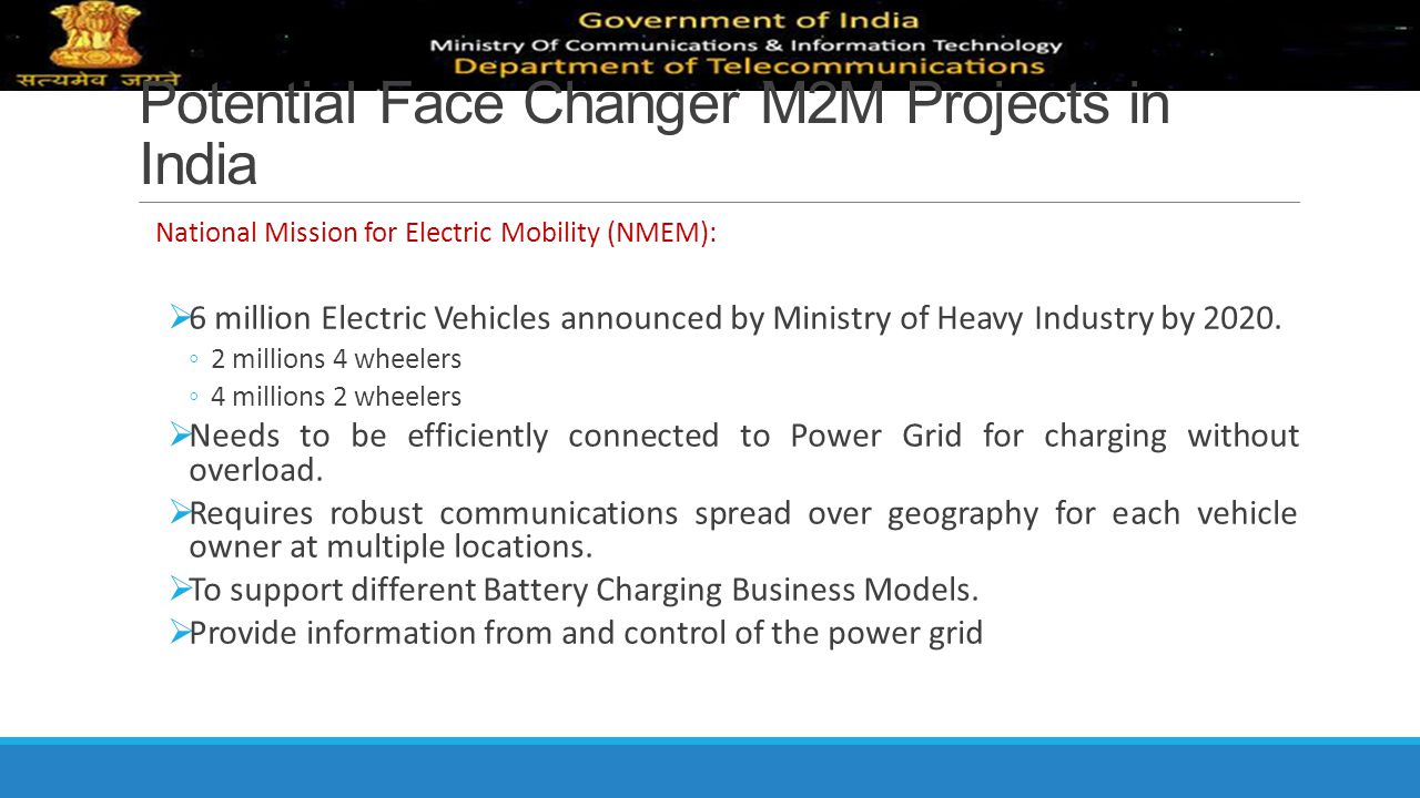Potential Face Changer M2M Projects in India National Mission for Electric Mobility (NMEM):  6 million Electric Vehicles announced by Ministry of Hea