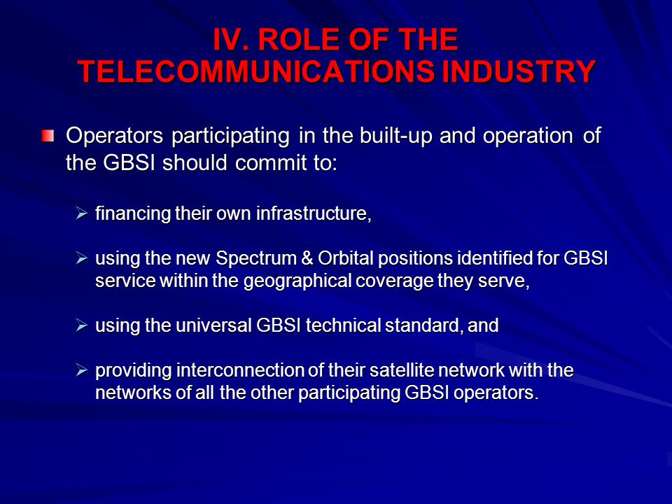 IV. ROLE OF THE TELECOMMUNICATIONS INDUSTRY Operators participating in the built-up and operation of the GBSI should commit to:  financing their own