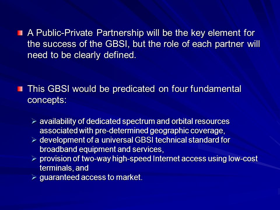 A Public-Private Partnership will be the key element for the success of the GBSI, but the role of each partner will need to be clearly defined.