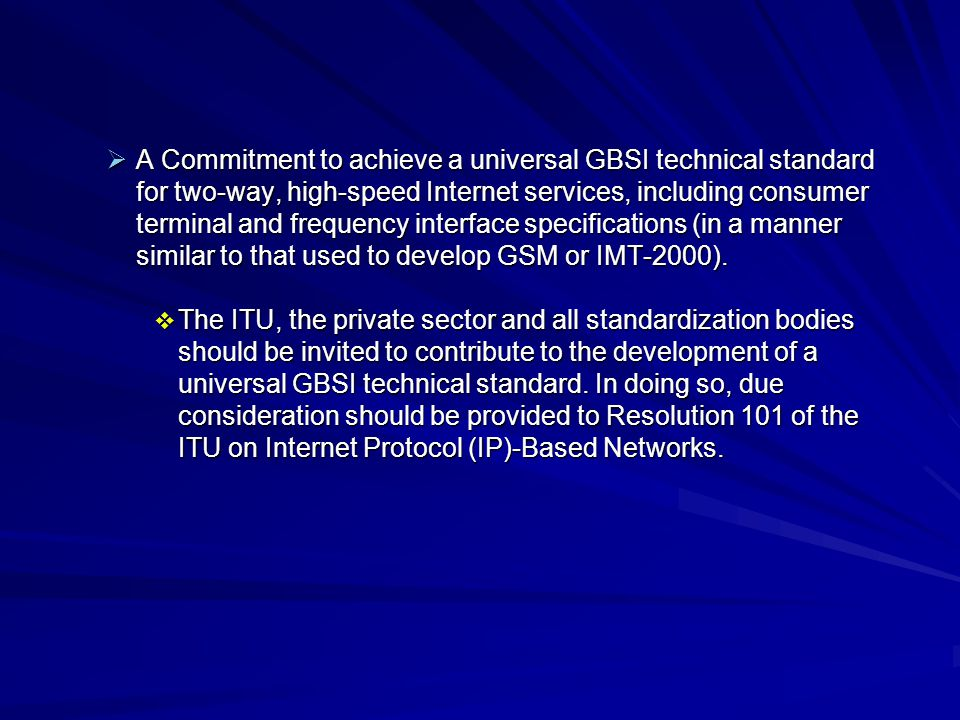  A Commitment to set-up a pro-competitive and harmonized regulatory framework for the GBSI services that would include:  granting landing rights to all operators providing GBSI services,  granting authorization to qualified Service Providers based on minimum common licensing requirements,  enforcing interconnection among all satellite operators participating in the GBSI,  ensuring competition by allowing at least two operators to provide broadband services in each geographic region, and  considering the public service dimension of two-way high-speed Internet access.
