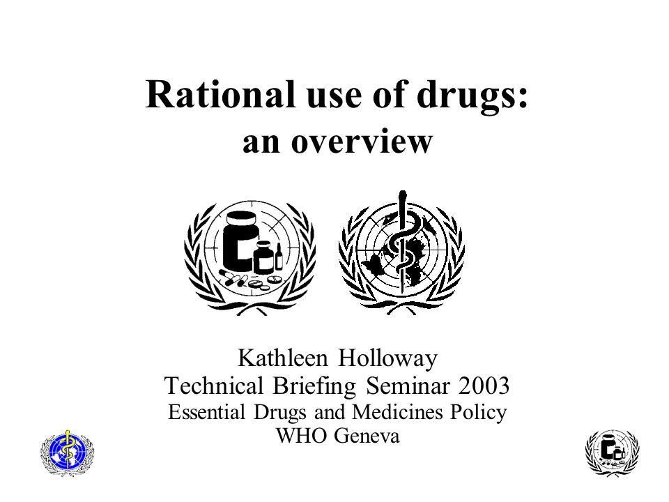 Rational use of drugs: an overview Kathleen Holloway Technical Briefing Seminar 2003 Essential Drugs and Medicines Policy WHO Geneva