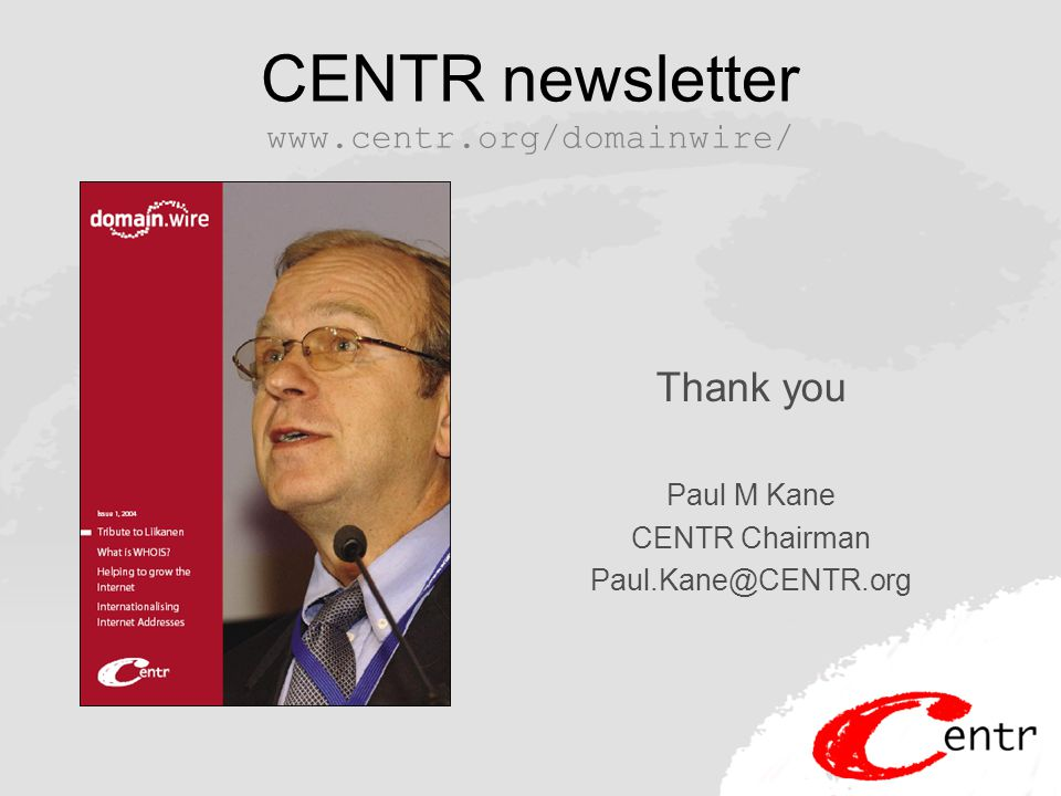 CENTR newsletter www.centr.org/domainwire/ Thank you Paul M Kane CENTR Chairman Paul.Kane@CENTR.org