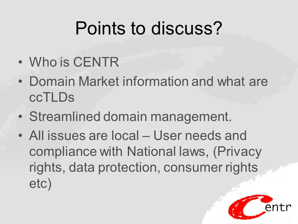 Policy decisions are local Users – which includes Government, determine policy of Domain Registration.
