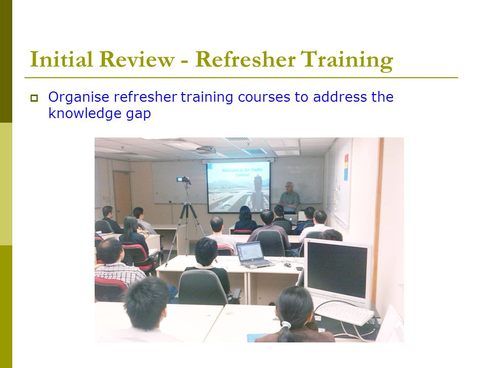 Initial Review - Refresher Training  Organise refresher training courses to address the knowledge gap