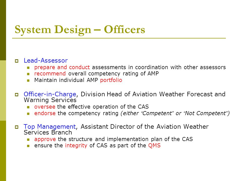 System Design – Officers  Lead-Assessor prepare and conduct assessments in coordination with other assessors recommend overall competency rating of A