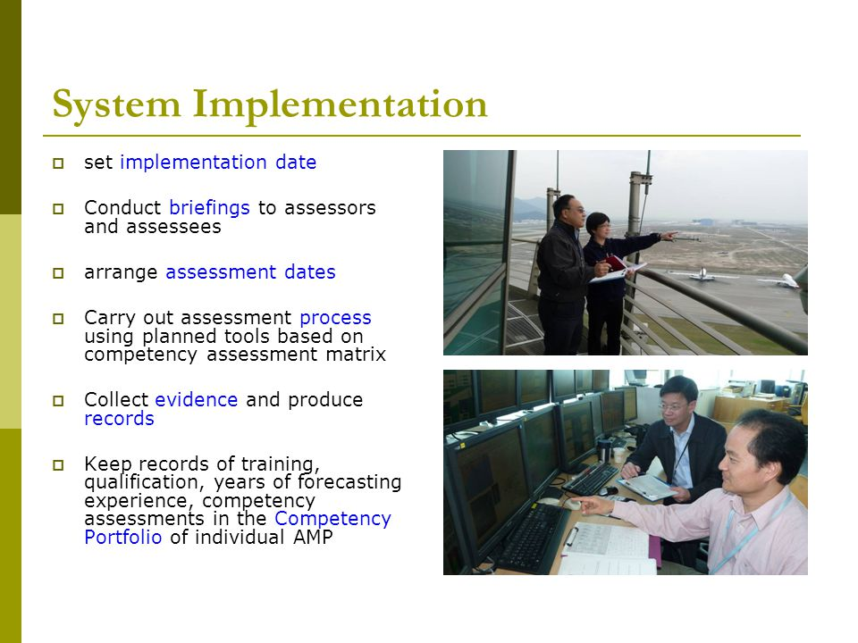 System Implementation  set implementation date  Conduct briefings to assessors and assessees  arrange assessment dates  Carry out assessment proce