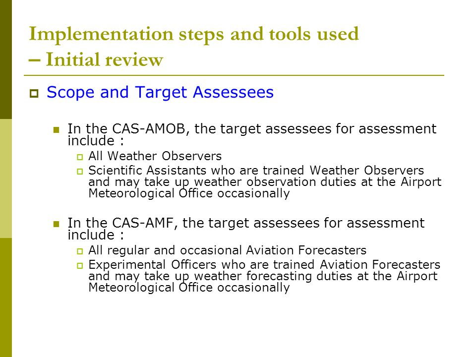 Implementation steps and tools used – Initial review  Scope and Target Assessees In the CAS-AMOB, the target assessees for assessment include :  All