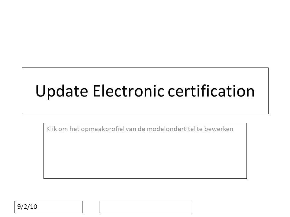 Klik om het opmaakprofiel van de modelondertitel te bewerken 9/2/10 Update Electronic certification