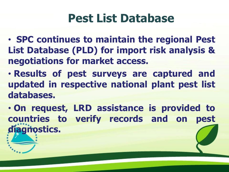 SPC continues to maintain the regional Pest List Database (PLD) for import risk analysis & negotiations for market access.