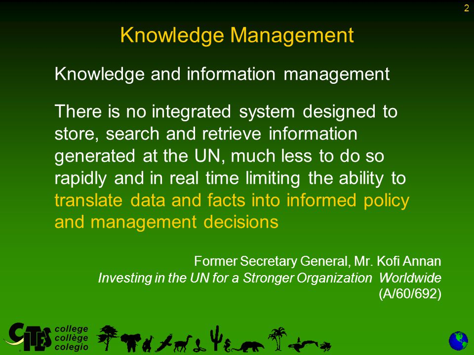 3 Knowledge Management Knowledge and information management Perhaps our greatest challenge is to create a way for the thousands of information-gathering bodies around the world to connect with each other and share knowledge.