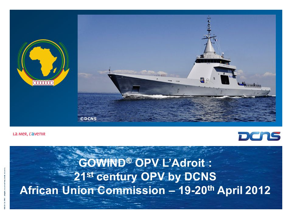 ©DCN-SA 2007 - all rights reserved / tous droits réservés Commercial-in-Confidence 2 | OPV GOWIND L'Adroit Content DCNS Overview GOWIND ® OPV : Missions & Characteristics DCNS solution for Maritime Surveillance & Intervention Cooperation with Local Industry Technical description of GOWIND ® L'Adroit and POLARIS (French Navy application)