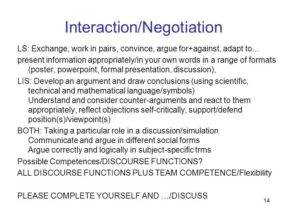 14 Interaction/Negotiation LS: Exchange, work in pairs, convince, argue for+against, adapt to...