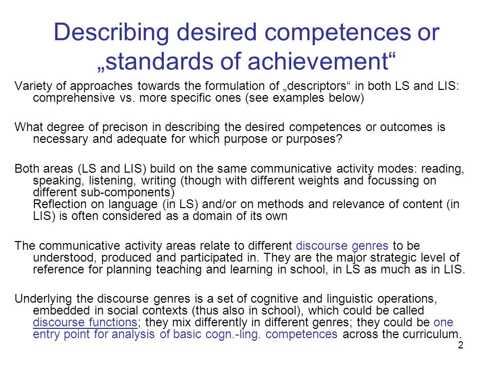 "2 Describing desired competences or ""standards of achievement Variety of approaches towards the formulation of ""descriptors in both LS and LIS: comprehensive vs."