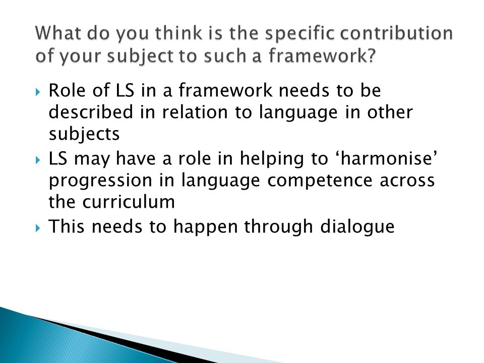  Role of LS in a framework needs to be described in relation to language in other subjects  LS may have a role in helping to 'harmonise' progression