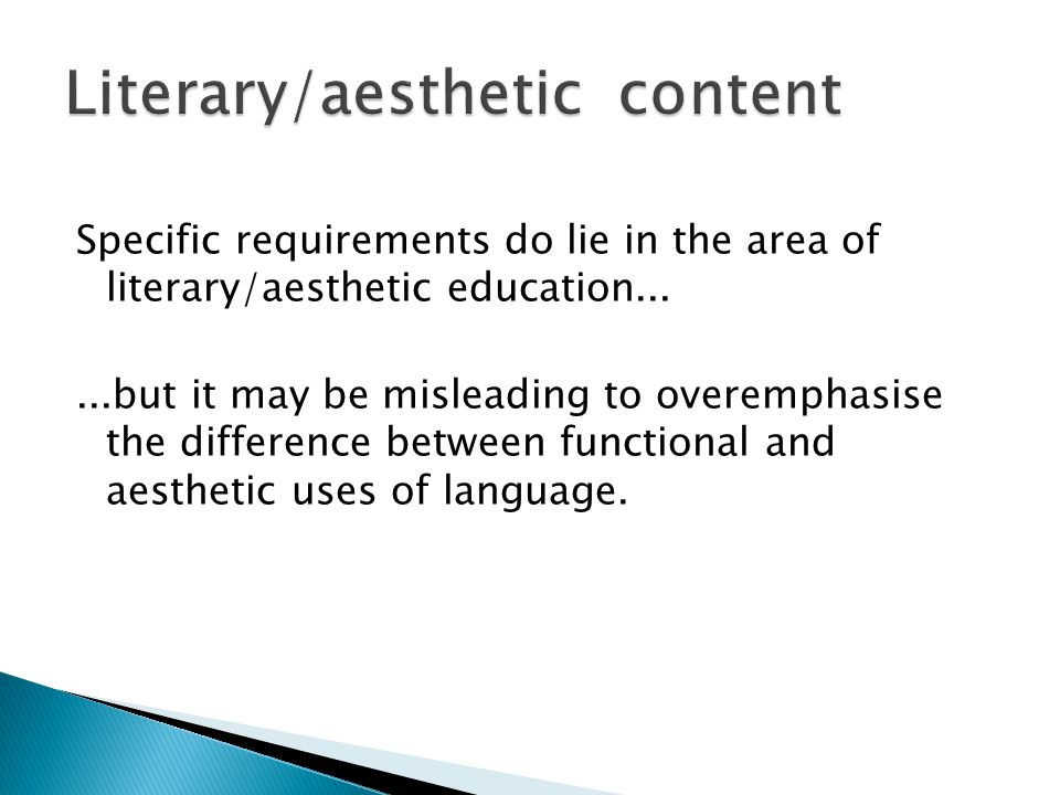 Specific requirements do lie in the area of literary/aesthetic education......but it may be misleading to overemphasise the difference between functional and aesthetic uses of language.