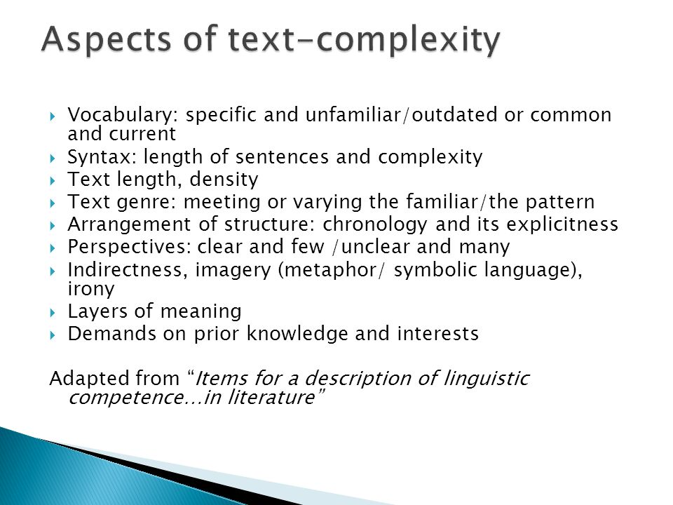  Vocabulary: specific and unfamiliar/outdated or common and current  Syntax: length of sentences and complexity  Text length, density  Text genre: