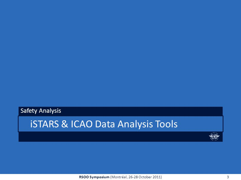 iSTARS & ICAO Data Analysis Tools Safety Analysis 3RSOO Symposium (Montréal, 26-28 October 2011)