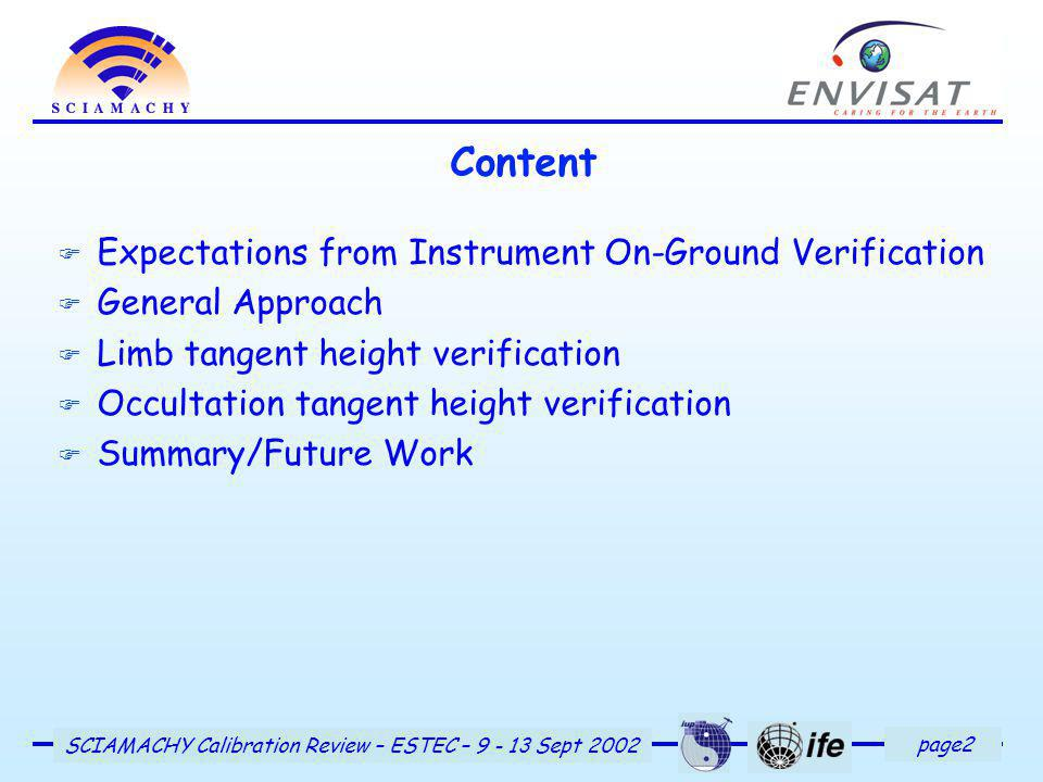 page2 SCIAMACHY Calibration Review – ESTEC – 9 - 13 Sept 2002 Content F Expectations from Instrument On-Ground Verification F General Approach F Limb