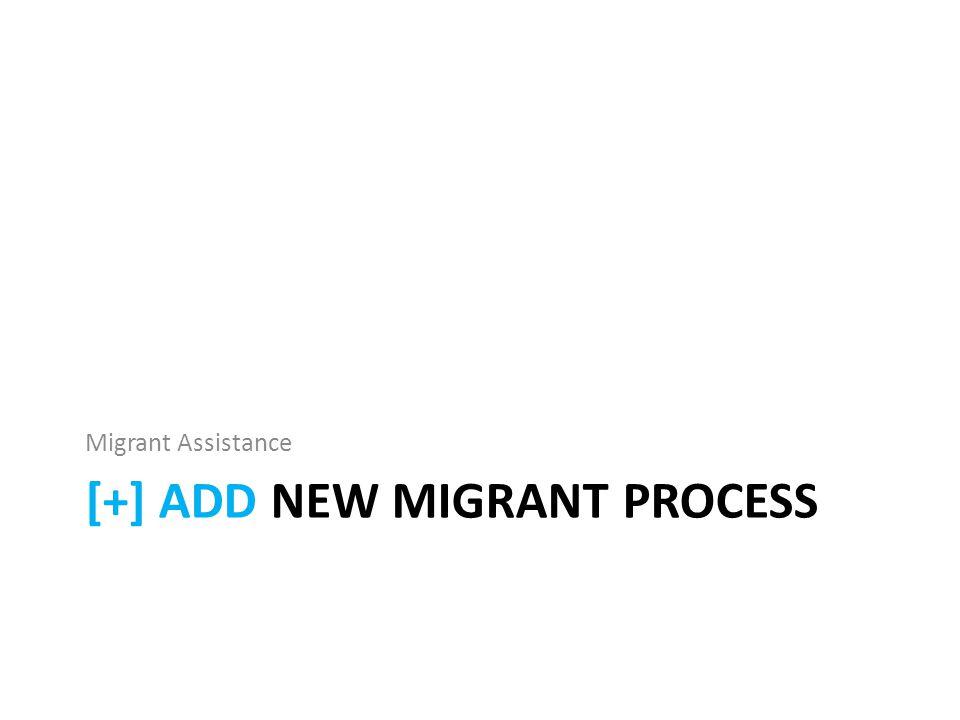[+] ADD NEW MIGRANT PROCESS Migrant Assistance